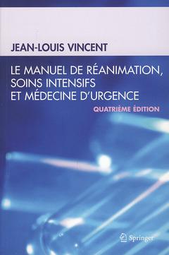 LE MANUEL DE REANIMATION, SOINS INTENSIFS ET MEDECINE D'URGENCE (4. ED.)