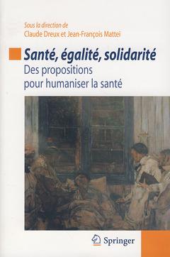 SANTE, EGALITE, SOLIDARITE : DES PROPOSITIONS POUR HUMANISER LA SANTE