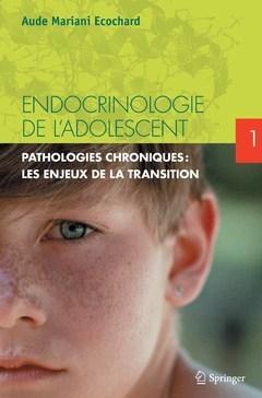 ENDOCRINOLOGIE DE L'ADOLESCENT. TOME 1. PATHOLOGIES ENDOCRINIENNES CHRONIQUES