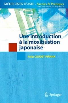 UNE INTRODUCTION A LA MOXIBUSTION JAPONAISE (COLLECTION MEDECINES D'ASIE - SAVOIRS & PRATIQUES)