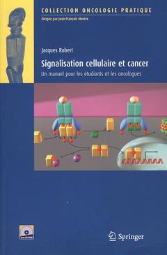 SIGNALISATION CELLULAIRE ET CANCER. UN MANUEL POUR LES ETUDIANTS ET LES ONCOLOGUES (AVEC CD-ROM)