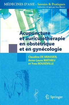 ACUPUNCTURE ET AURICULOTHERAPIE EN OBSTETRIQUE ET GYNECOLOGIE (MEDECINES D'ASIE - SAVOIRS & PRATIQUE