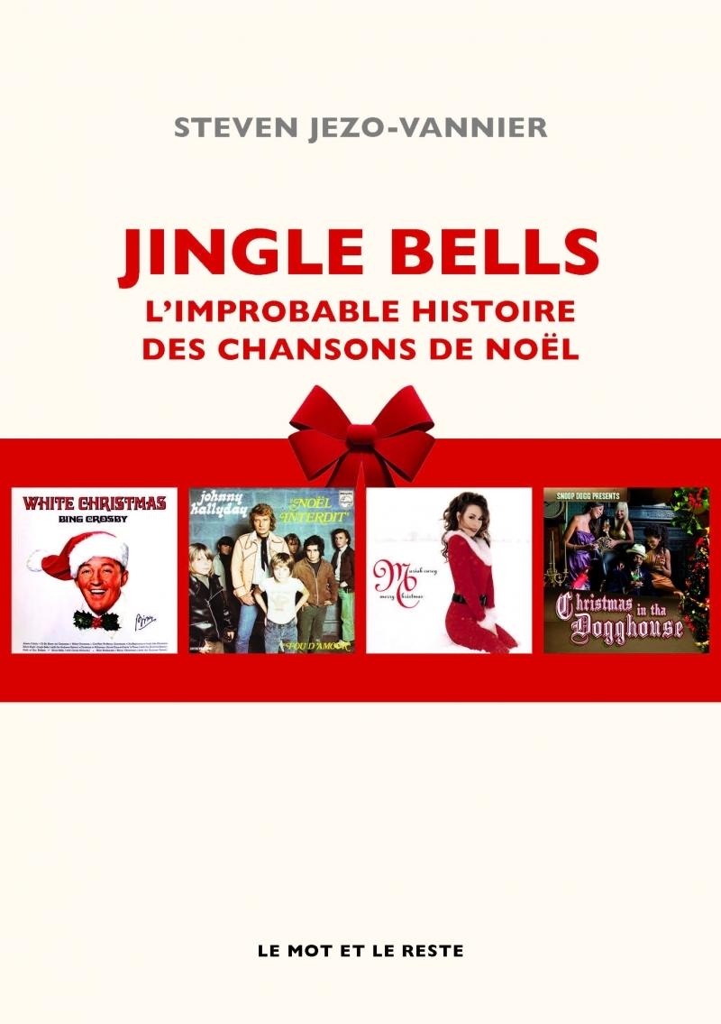 JINGLE BELLS - L'IMPROBABLE HISTOIRE DES CHANSONS DE NOEL