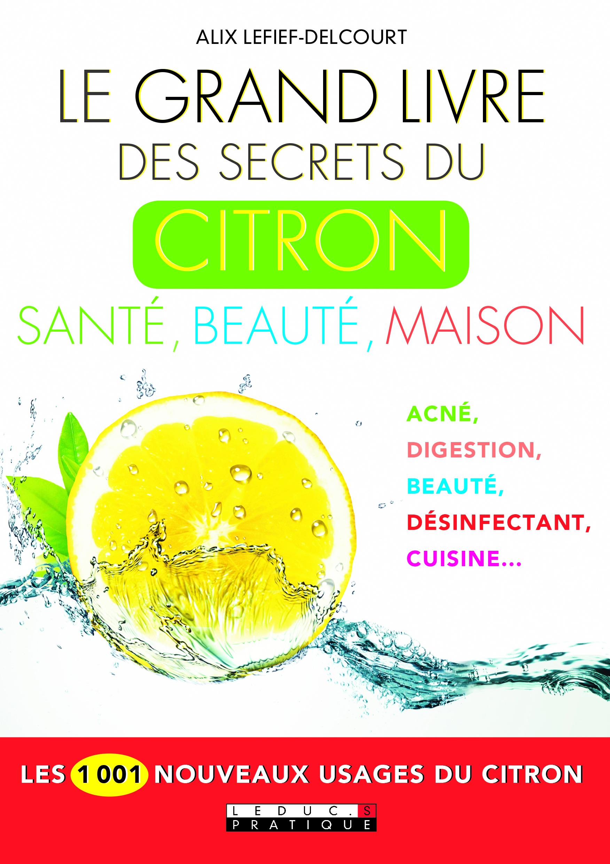 GRAND LIVRE DES SECRETS DU CITRON : SANTE BEAUTE MAISON (LE)