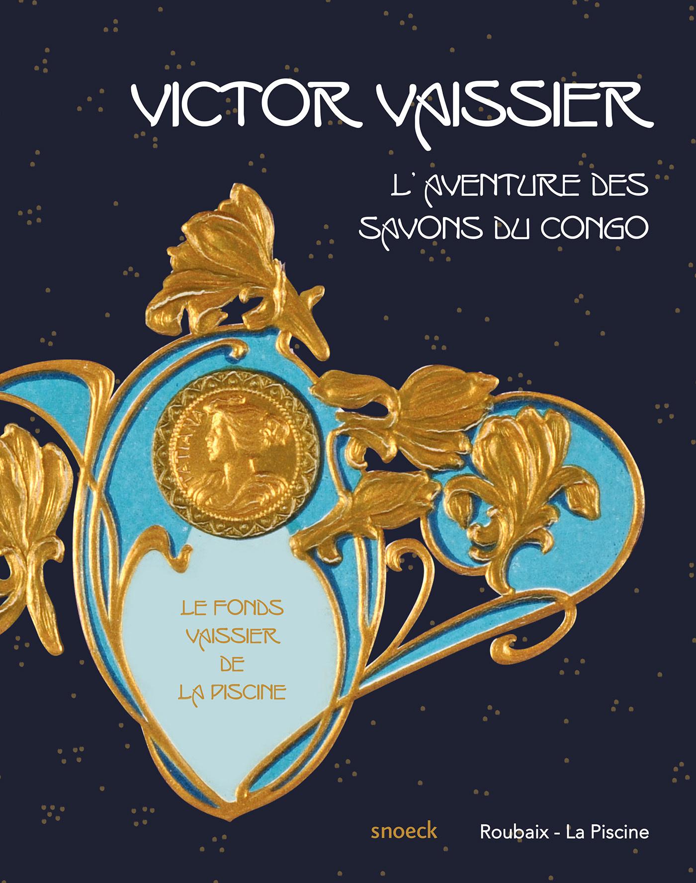 VICTOR VAISSIER, 1851-1923 ET L'AVENTURE DES SAVONS DU CONGO LE FONDS VAISSIER DE LA PISCINE - [EXPO