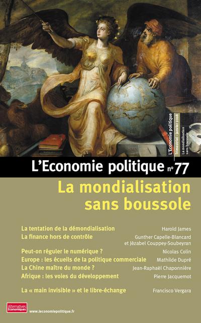 L'ECONOMIE POLITIQUE - NUMERO 77 LA MONDIALISATION SANS BOUSSOLE