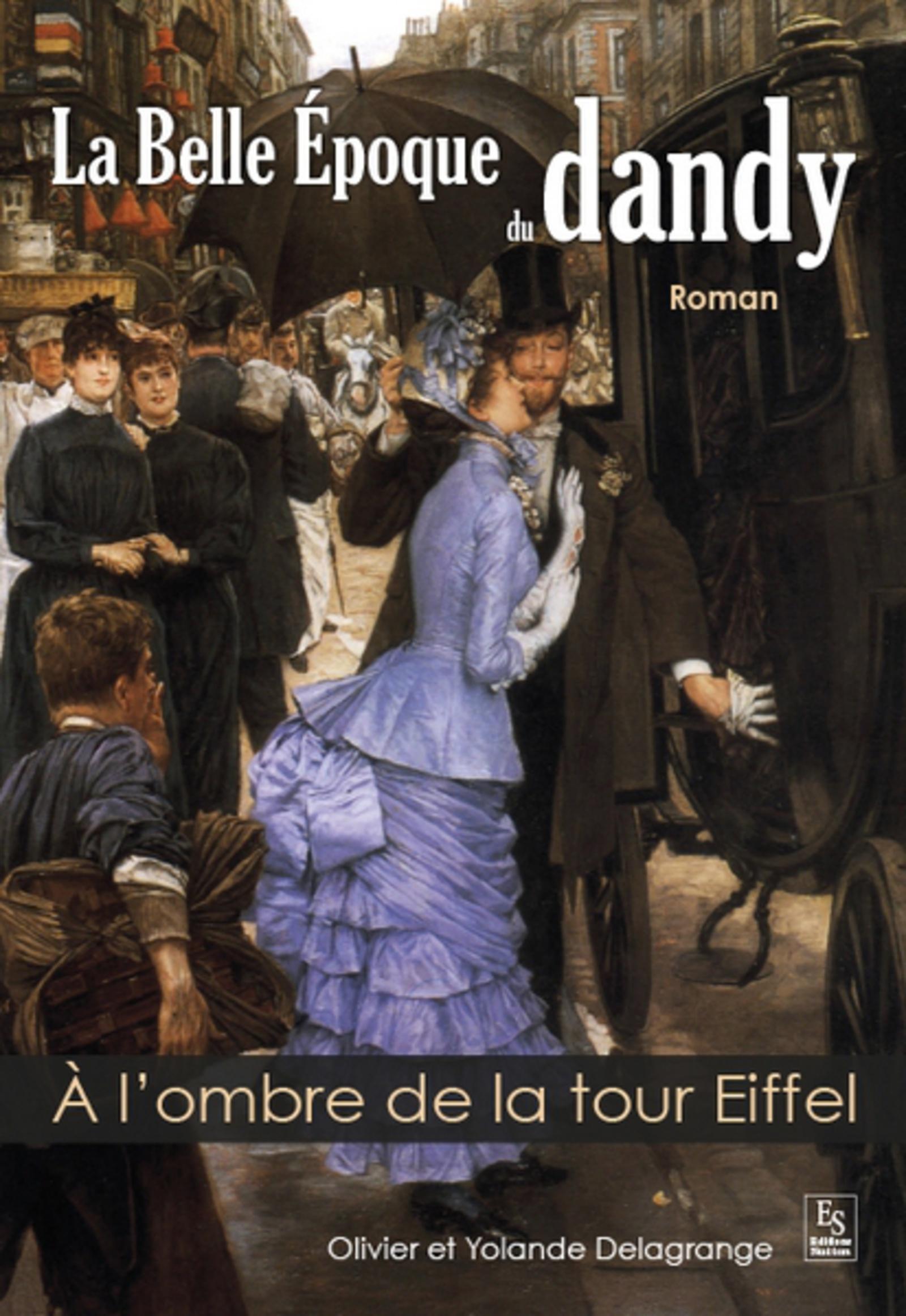BELLE EPOQUE DU DANDY (LA) - A L'OMBRE DE LA TOUR EIFFEL