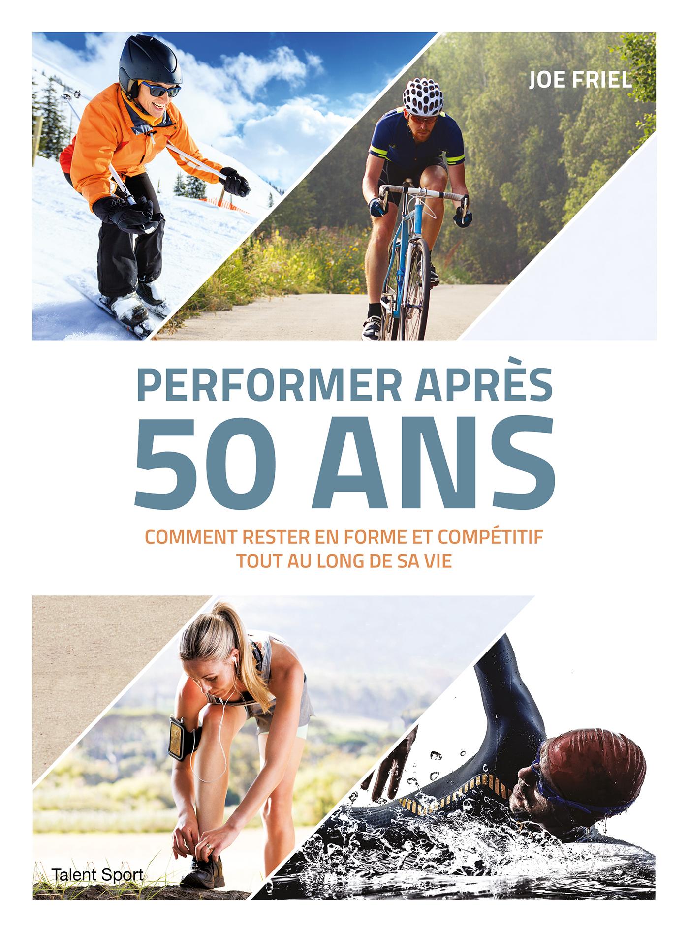 PERFORMER APRES 50 ANS - COMMENT RESTER EN FORME ET COMPETITIF TOUT AU LONG DE SA VIE