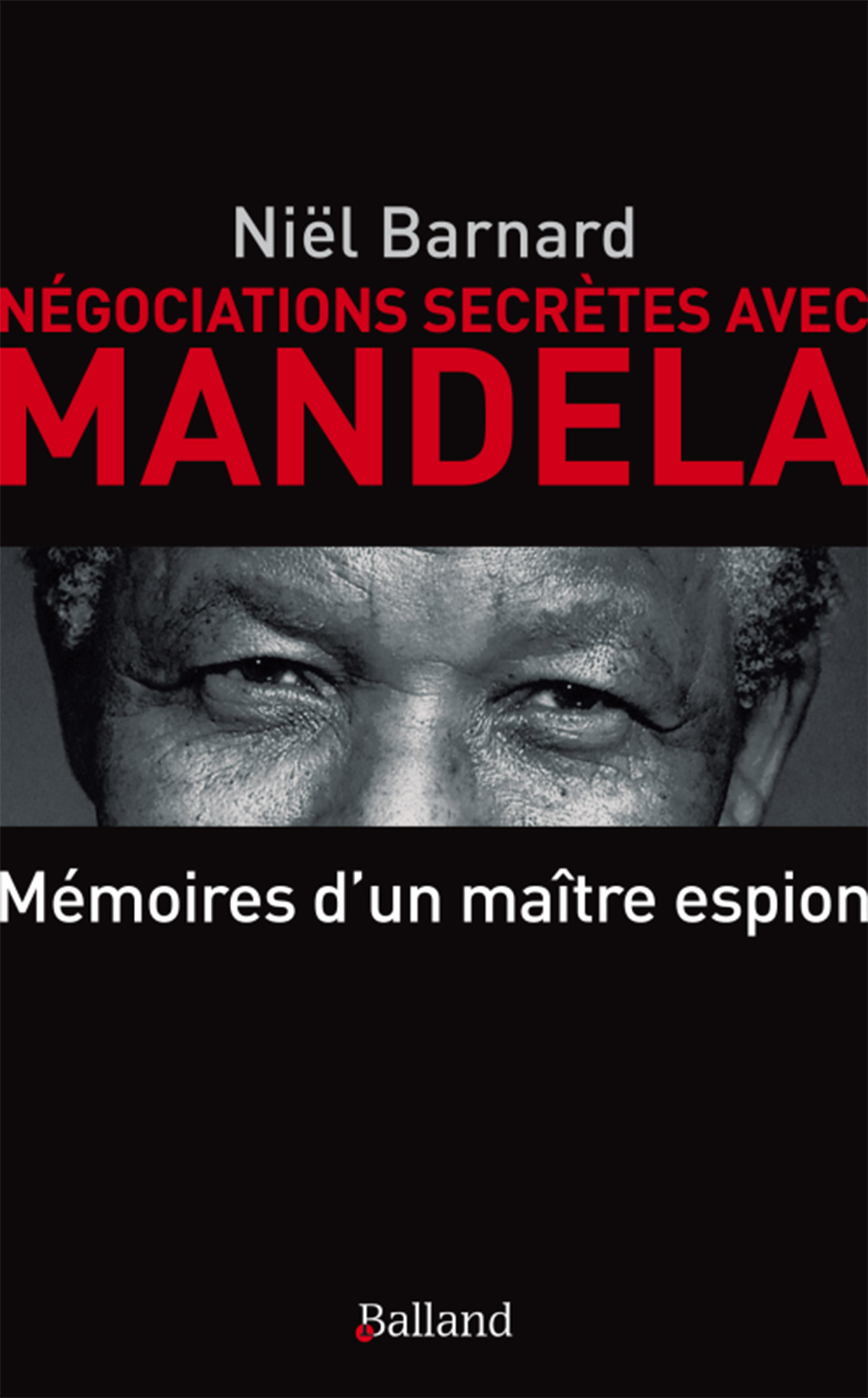 NEGOCIATION SECRETES AVEC MANDELA MEMOIRES D UN PATRON DE L