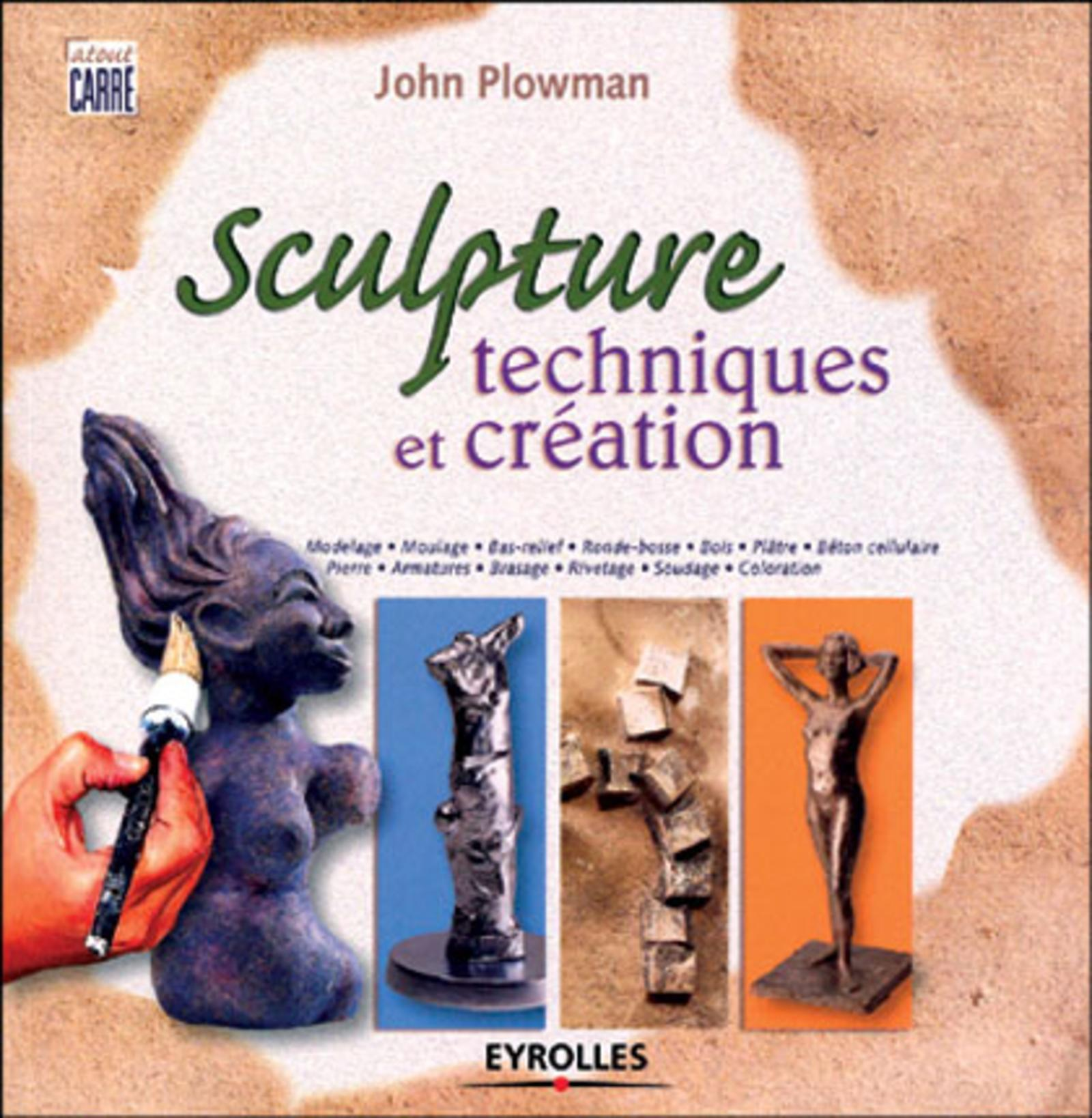 SCULPTURE. TECHNIQUES ET CREATION