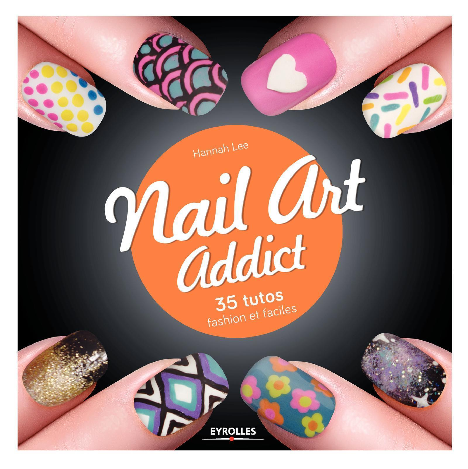 NAIL ART ADDICT - 35 TUTOS FASHION ET FACILES.