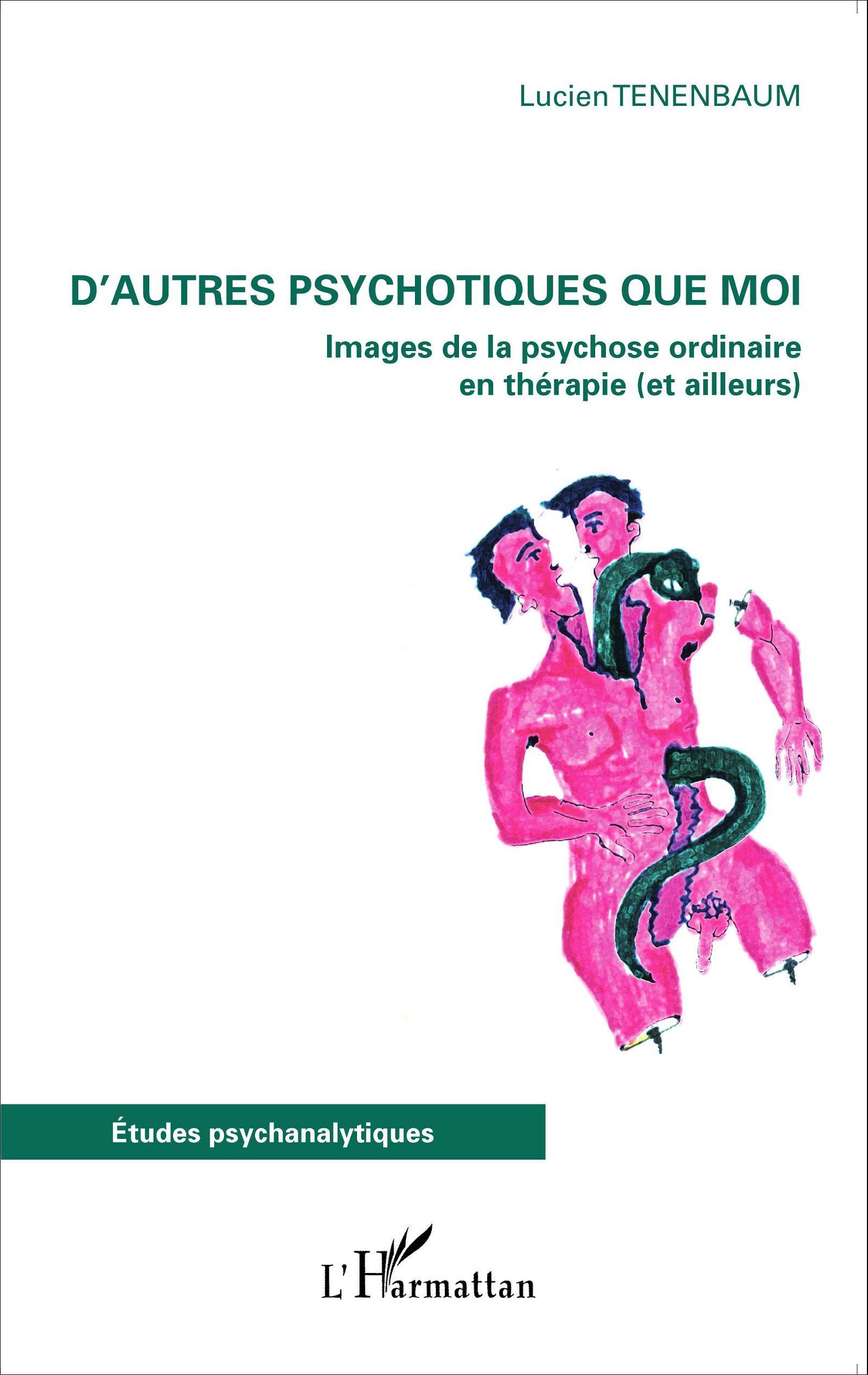 D'AUTRES PSYCHOTIQUES QUE MOI IMAGES DE LA PSYCHOSE ORDINAIRE EN THERAPIE ET AILLEURS