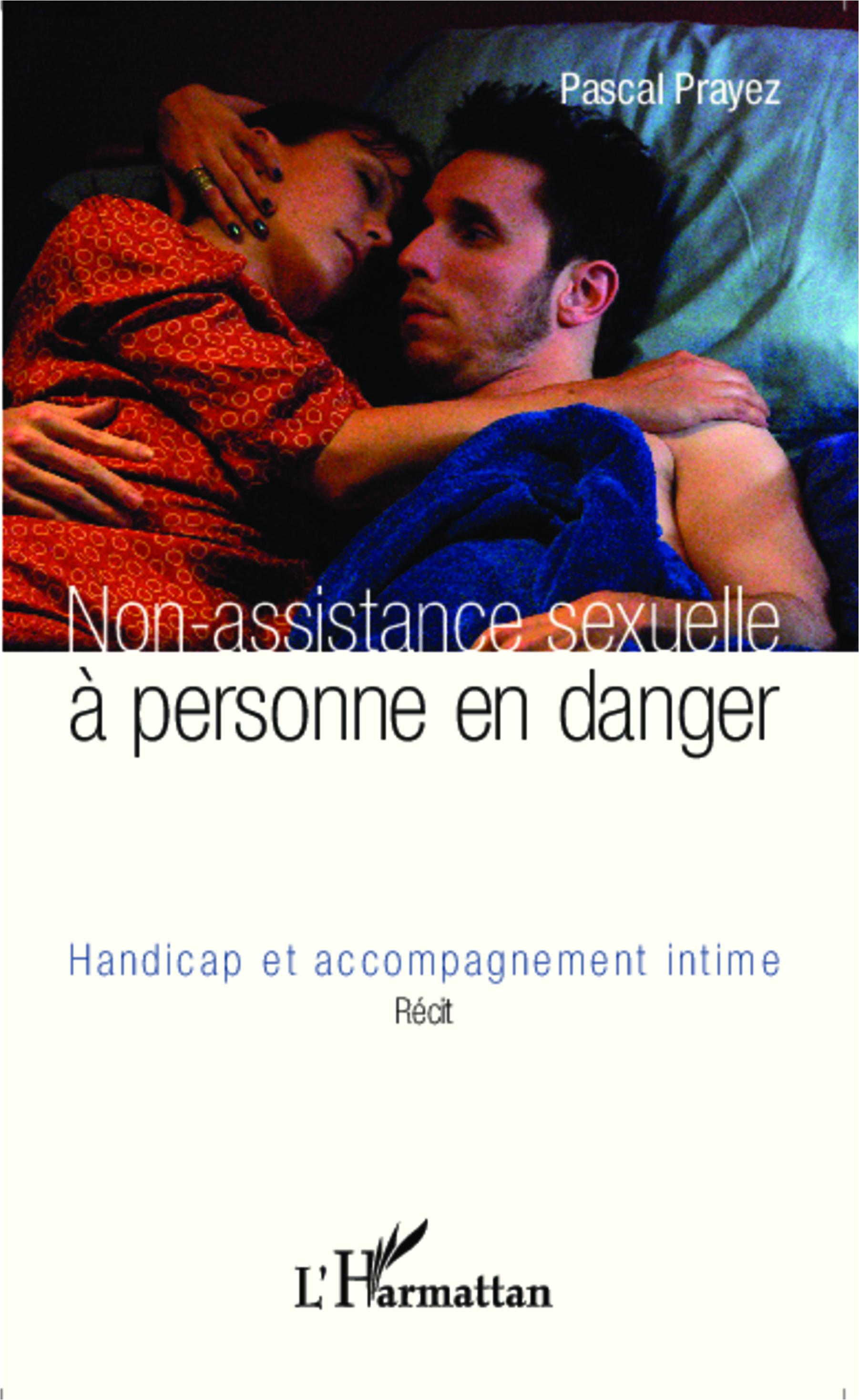 NON ASSISTANCE SEXUELLE A PERSONNE EN DANGER HANDICAP ET ACCOMPAGNEMENT INTIME  RECIT
