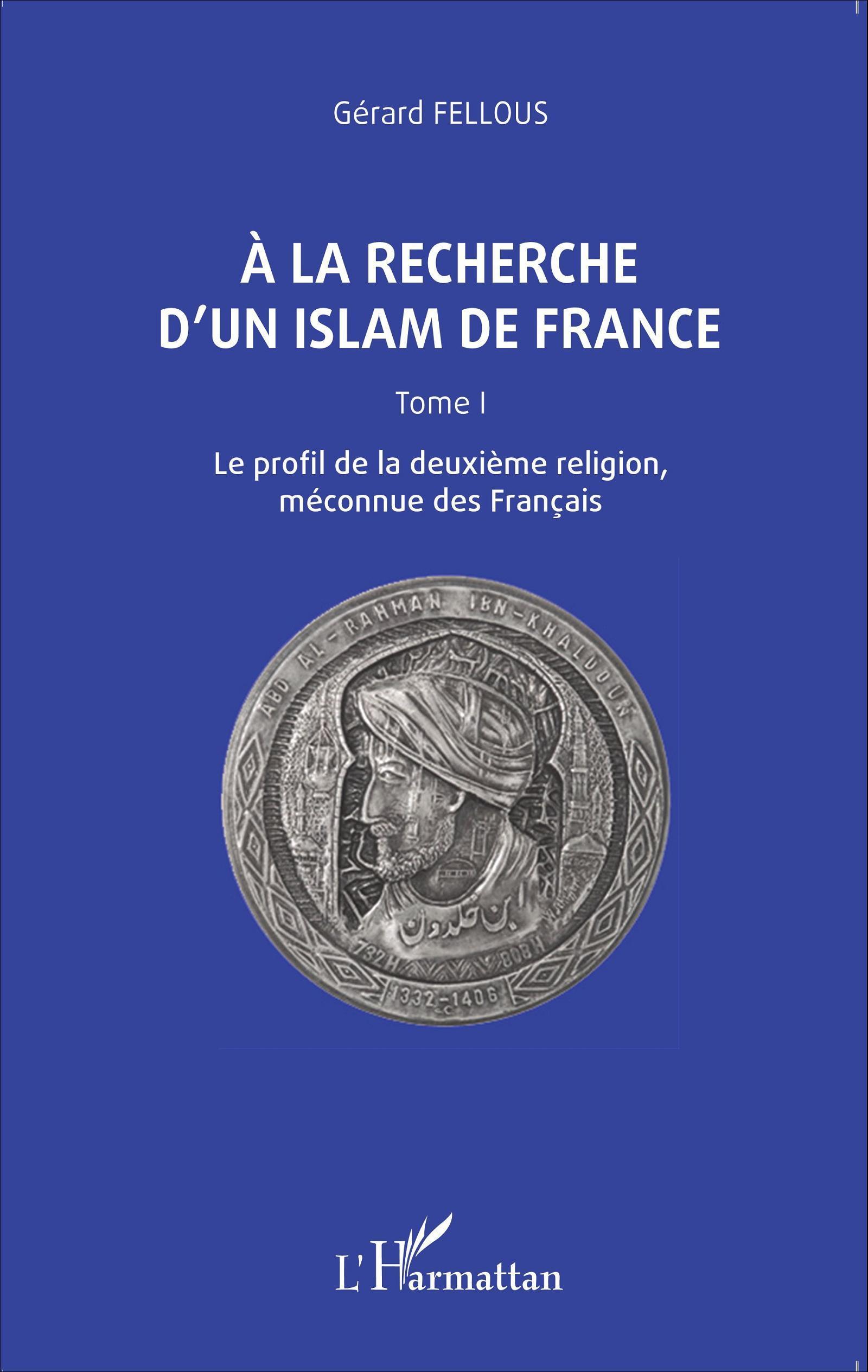 A LA RECHERCHE D'UN ISLAM (T 1) DE FRANCE LE PROFIL DE LA DEUXIEME RELIGION MECONNUE DES FRANCAIS