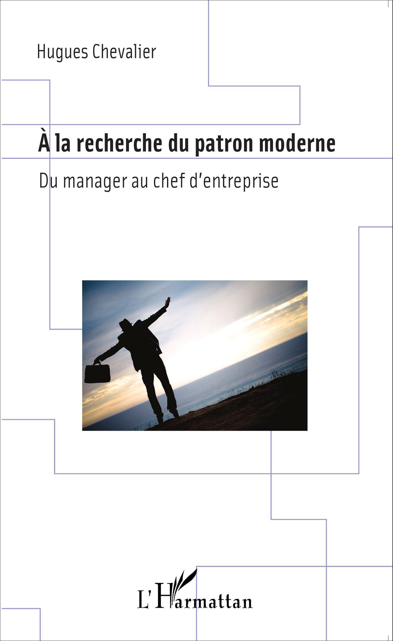 A LA RECHERCHE DU PATRON MODERNE DU MANAGER AU CHEF D'ENTREPRISE