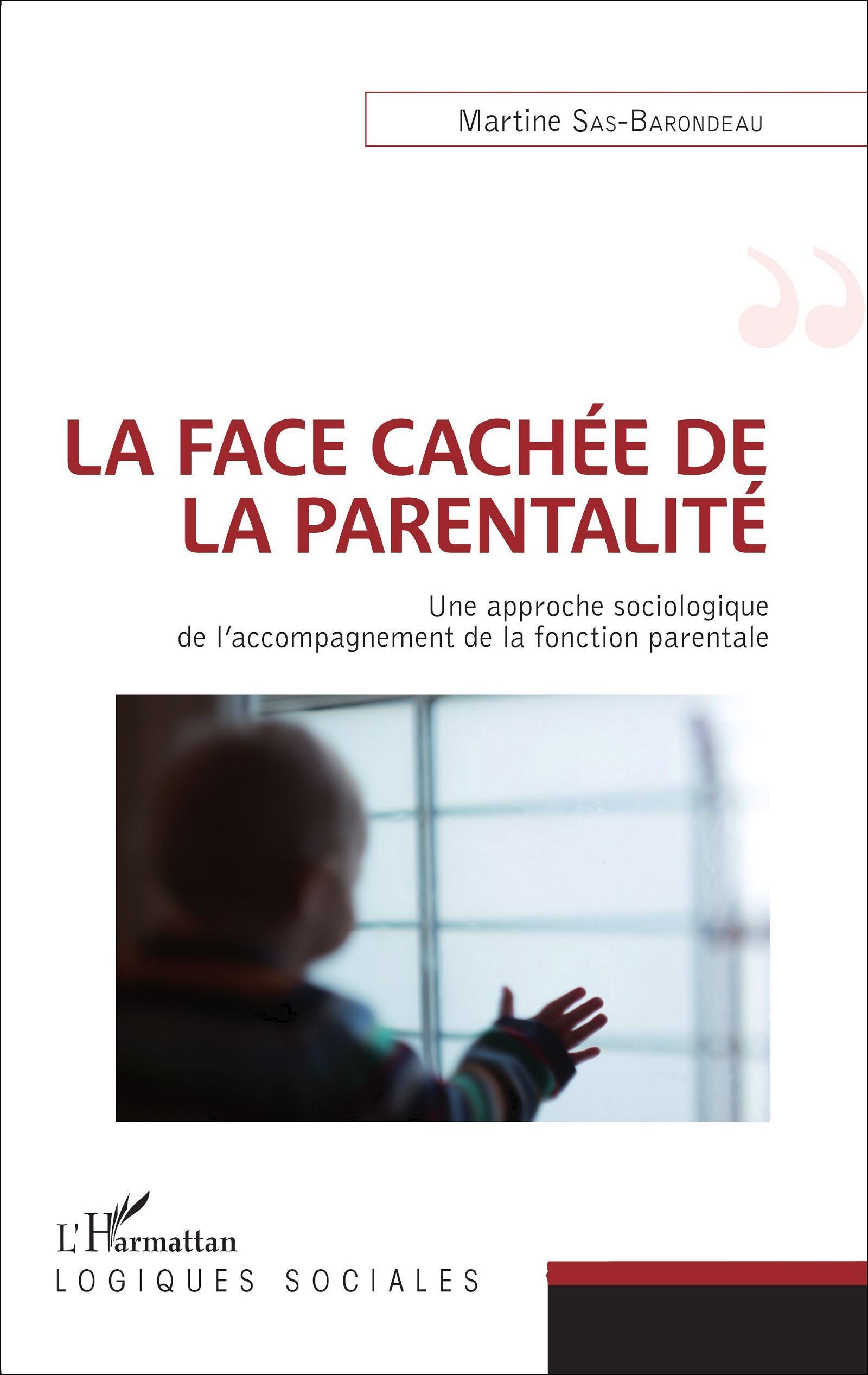 FACE CACHEE DE LA PARENTALITE UNE APPROCHE SOCIOLOGIQUE DE L'ACCOMPAGNEMENT DE LA FONCTION PARENTALE