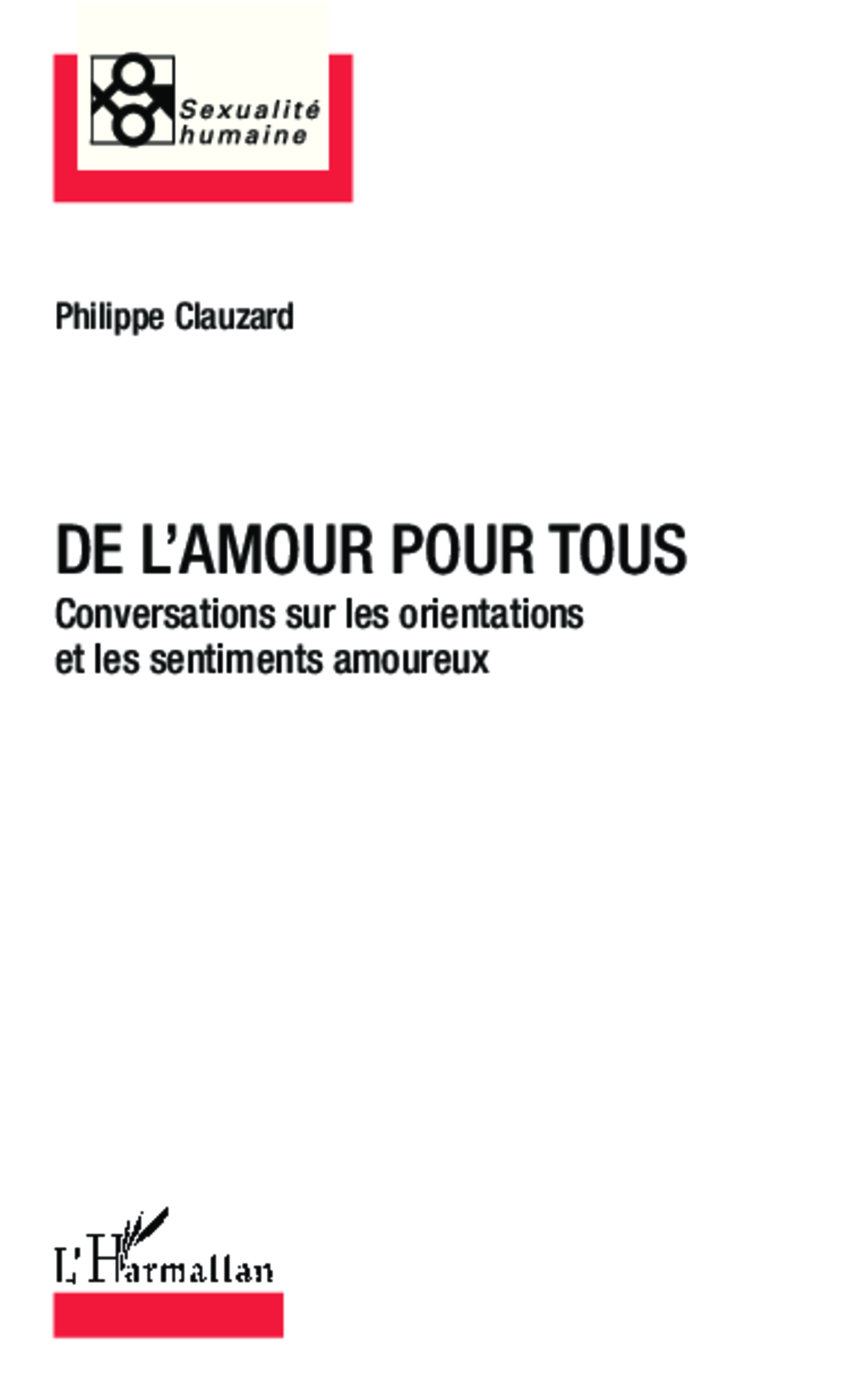 DE L'AMOUR POUR TOUS - CONVERSATIONS SUR LES ORIENTATIONS ET LES SENTIMENTS AMOUREUX