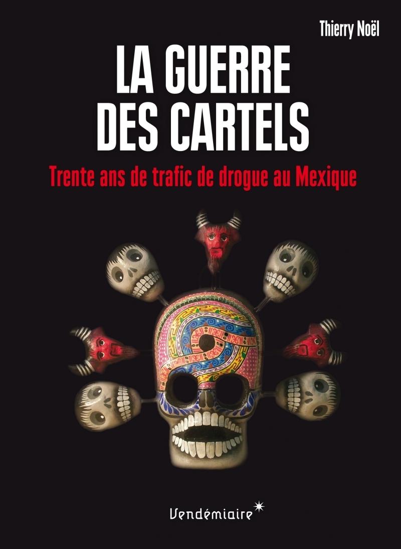 LA GUERRE DES CARTELS - 30 ANS DE TRAFIC DE DROGUE AU MEXIQU
