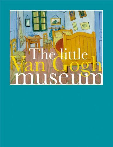 THE LITTLE VAN GOGH MUSEUM /ANGLAIS