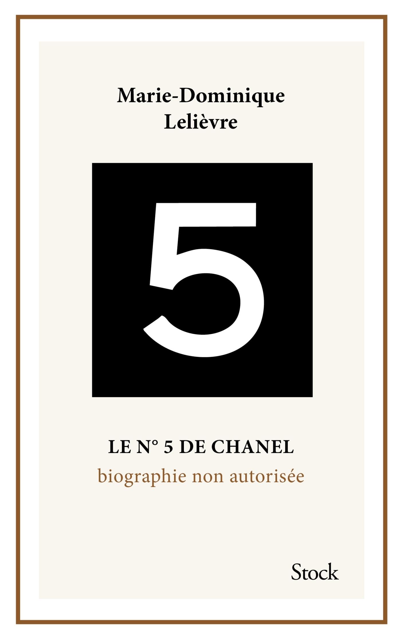LE N 5 DE CHANEL. BIOGRAPHIE NON AUTORISEE.