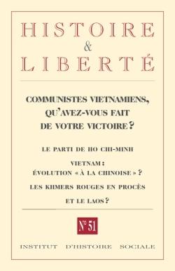 REVUE HISTOIRE ET LIBERTE N 51 - COMMUNISTES VIETNAMIENS, QU'AVEZ-VOUS FAIT DE VOTRE HISTOIRE?