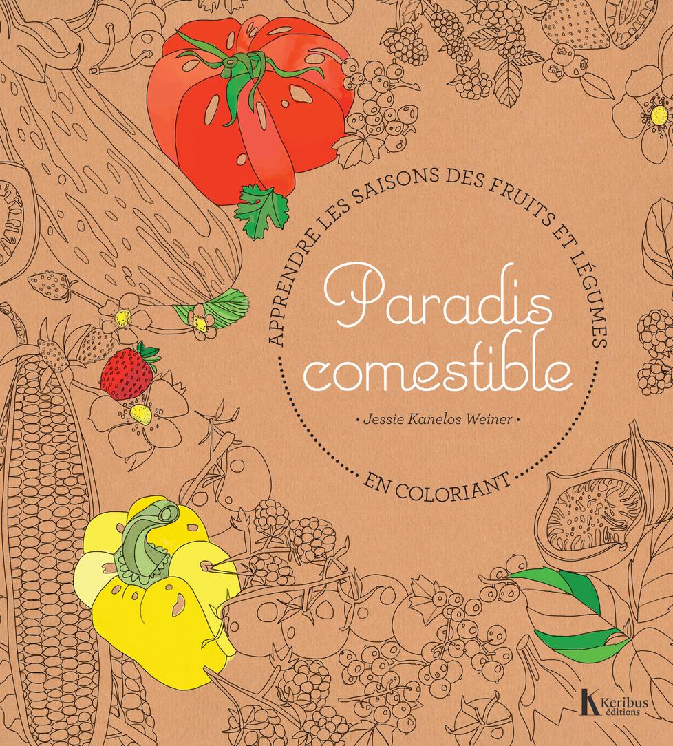 PARADIS COMESTIBLE - APPRENDRE LES SAISONS DES FRUITS ET LEGUMES EN COLORIANT