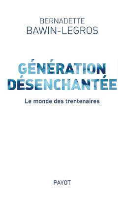 GENERATION DESENCHANTEE LE MONDE DES TRENTENAIRES
