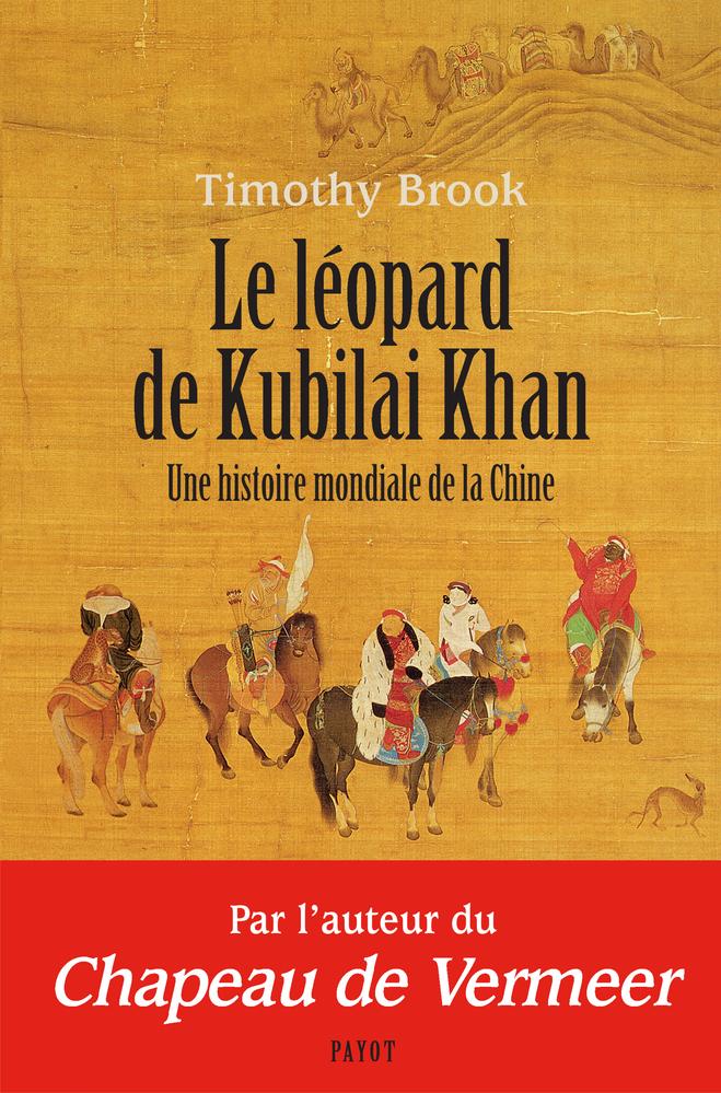 LE LEOPARD DE KUBILAI KHAN - UNE HISTOIRE MONDIALE DE LA CHINE