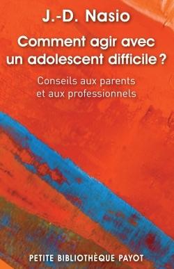 COMMENT AGIR AVEC UN ADOLESCENT DIFFICILE ? - CONSEILS AUX PARENTS ET AUX PROFESSIONNELS