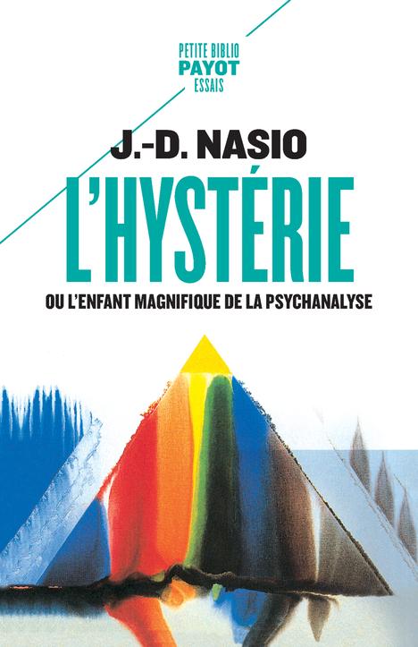 L'HYSTERIE - OU L'ENFANT MAGNIFIQUE DE LA PSYCHANALYSE