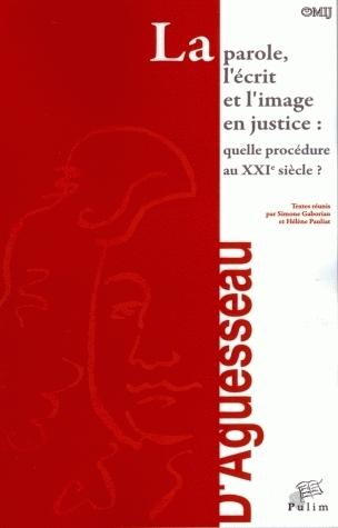 LA PAROLE L'ECRIT ET L'IMAGE EN JUSTICE : QUELLE PROCEDURE AU XXI E  SIECLE ?