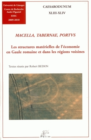 MACELLA, TABERNAE, PORTUS. LES STRUCTURES MATERIELLES DE L'ECONOMIE E N GAULE ROMAINE ET DANS LES RE