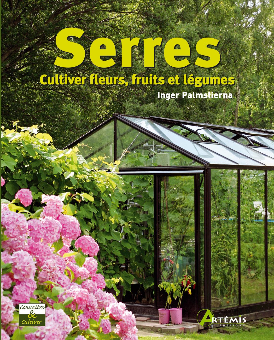 SERRES. CULTIVER FLEURS, FRUITS ET LEGUMES