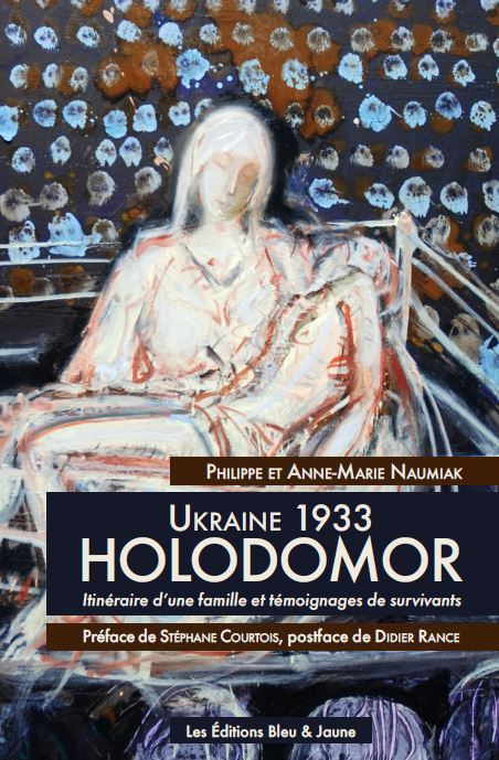 UKRAINE 1933, HOLODOMOR - ITINERAIRE D'UNE FAMILLE ET TEMOIGNAGES DE SURVIVANTS