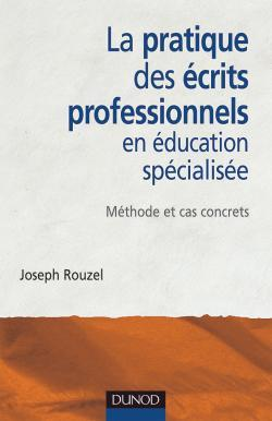 LA PRATIQUE DES ECRITS PROFESSIONNELS EN EDUCATION SPECIALISEE - METHODES ET CAS CONCRETS