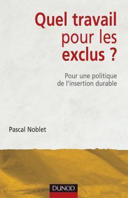 QUEL TRAVAIL POUR LES EXCLUS ? - POUR UNE POLITIQUE DE L'INSERTION DURABLE
