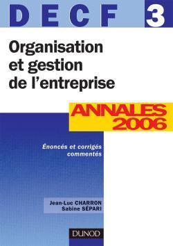 ORGANISATION ET GESTION DE L'ENTREPRISE - DECF 3 - 8EME EDITION - ANNALES 2006