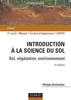 INTRODUCTION A LA SCIENCE DU SOL - 6EME EDITION - SOL, VEGETATION, ENVIRONNEMENT