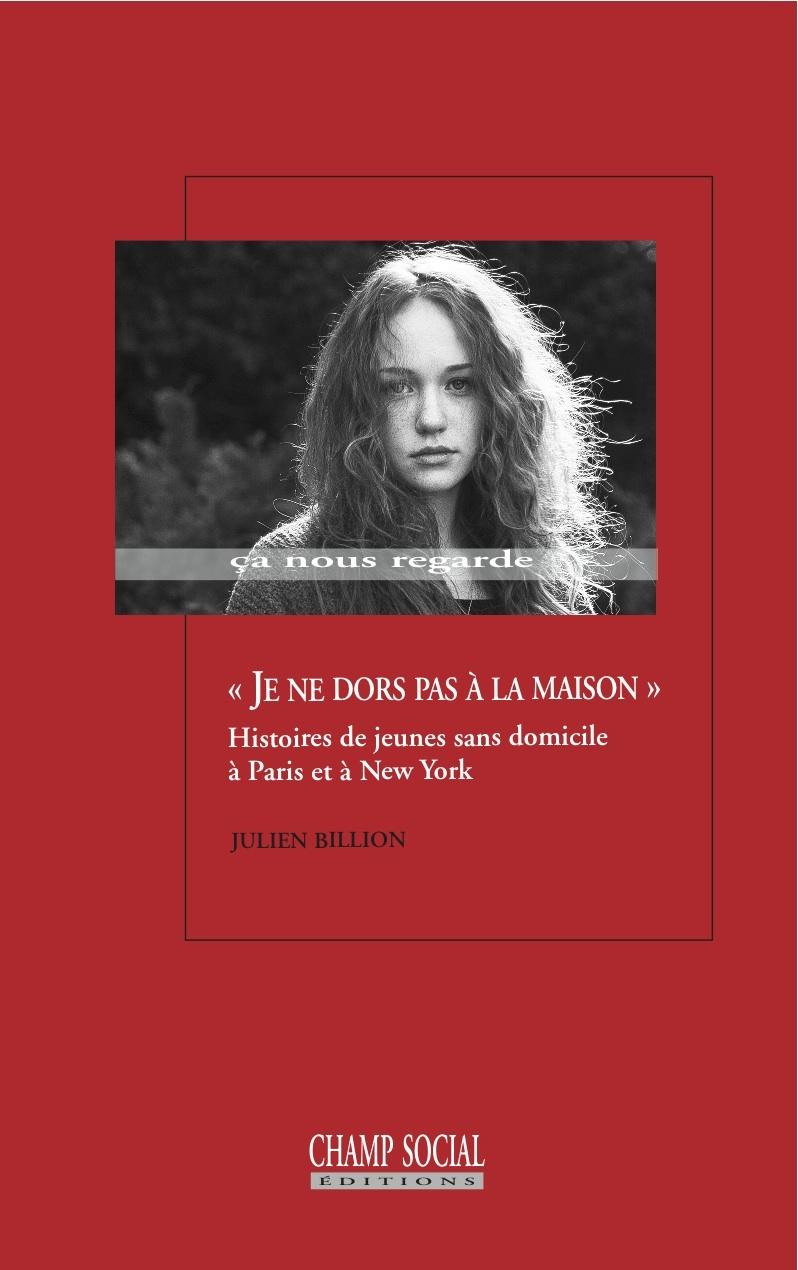 JE NE DORS PAS A LA MAISON  - HISTOIRES DE JEUNES SANS DOMICILE A PARIS ET A NEW YORK