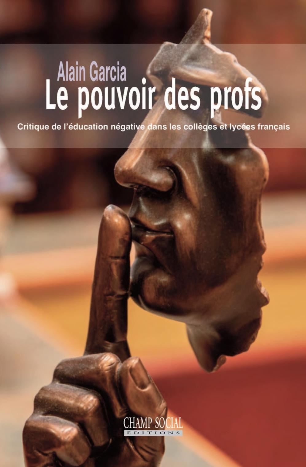 LE POUVOIR DES PROFS - CRITIQUE DE L EDUCATION NEGATIVE DANS LES COLLEGES ET LYCEES FRANCAIS