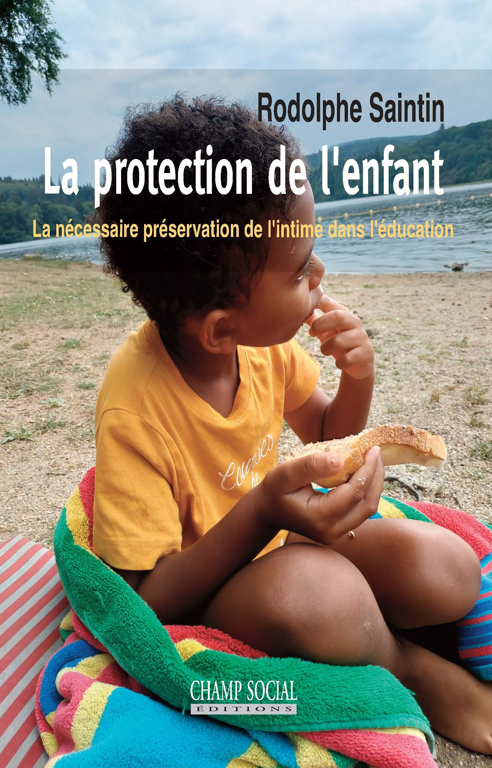LA PROTECTION DE L'ENFANT - LA NECESSAIRE PRESERVATION DE L'INTIME DANS L'EDUCATION