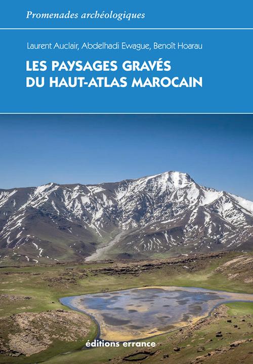 LES PAYSAGES GRAVES DU HAUT ATLAS MAROCAIN - ETHNOARCHEOLOGIE DE LAGDAL