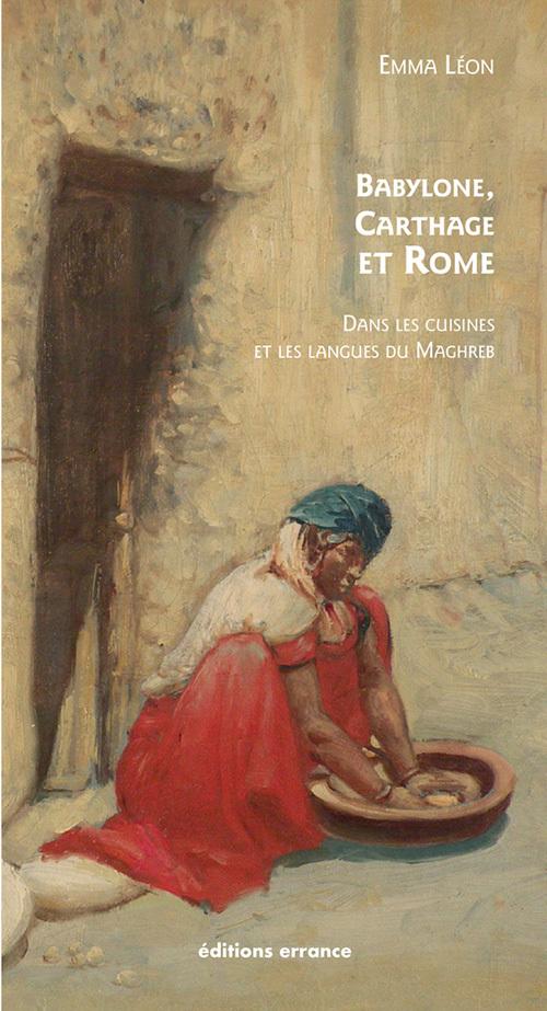 BABYLONE, CARTHAGE ET ROME : DANS LES CUISINES ET LES LANGUES DU MAGHREB