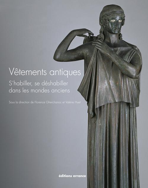 VETEMENTS ANTIQUES - S'HABILLER, SE DESHABILLER DANS LES MONDES ANCIENS