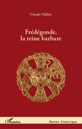 FREDEGONDE LA REINE BARBARE