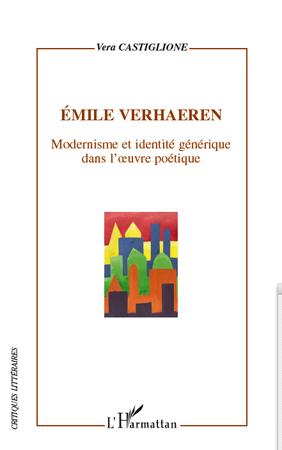 EMILE VERHAEREN MODERNISME ET IDENTITE GENERIQUE DANS L'OEUVRE POETIQUE