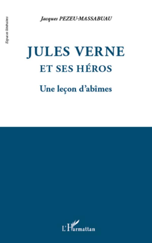 JULES VERNE ET SES HEROS UNE LECON D'ABIMES
