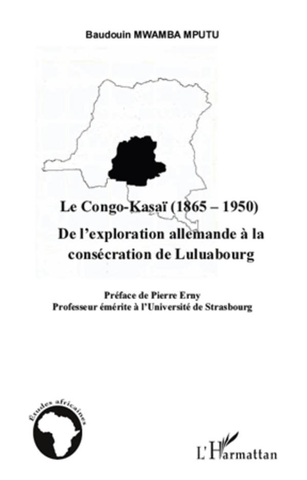 CONGO KASAI 1865 1950 DE L'EXPLORATION ALLEMANDE A LA CONSECRATION DE LULUABOURG