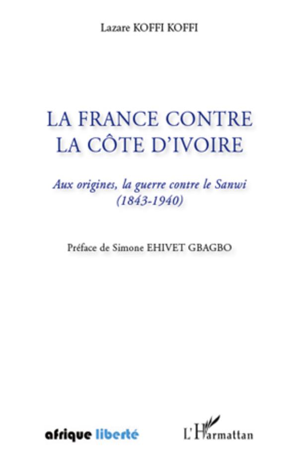 FRANCE CONTRE LA COTE D'IVOIRE AUX ORIGINES LA GUERRE CONTRE LE SANWI 1843 1940