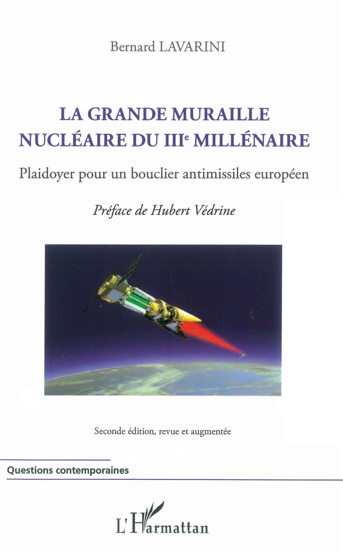 GRANDE MURAILLE NUCLEAIRE DU IIIE MILLENAIRE PLAIDOYER POUR UN BOUCLIER ANTIMISSILES EUROPEEN